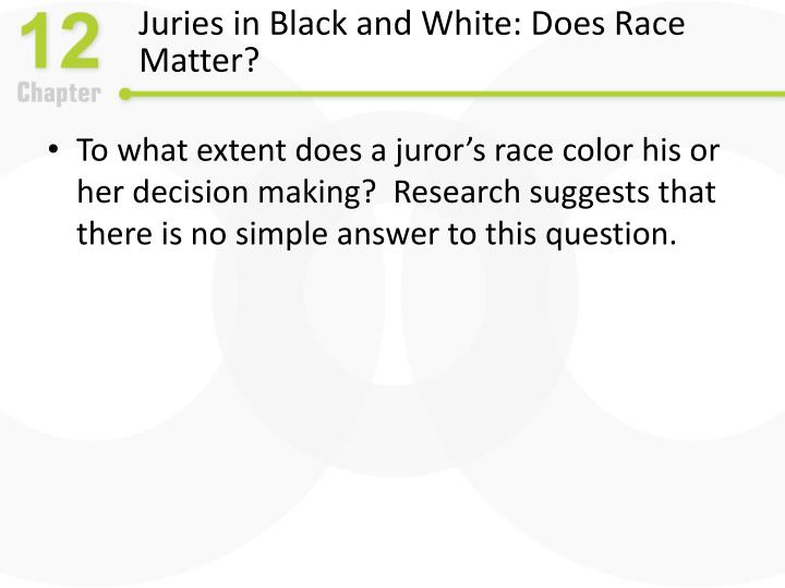 Juries in Black and White: Does Race Matter?