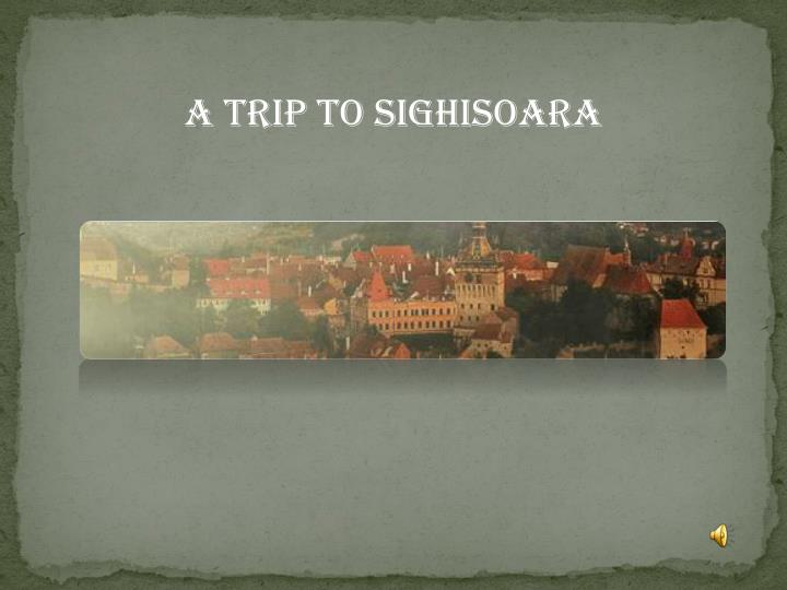A Trip To Sighisoara