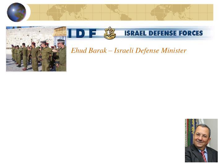 Ehud Barak – Israeli Defense Minister