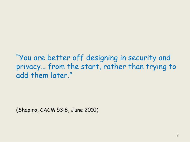 """You are better off designing in security and privacy… from the start, rather than trying to add them later."""