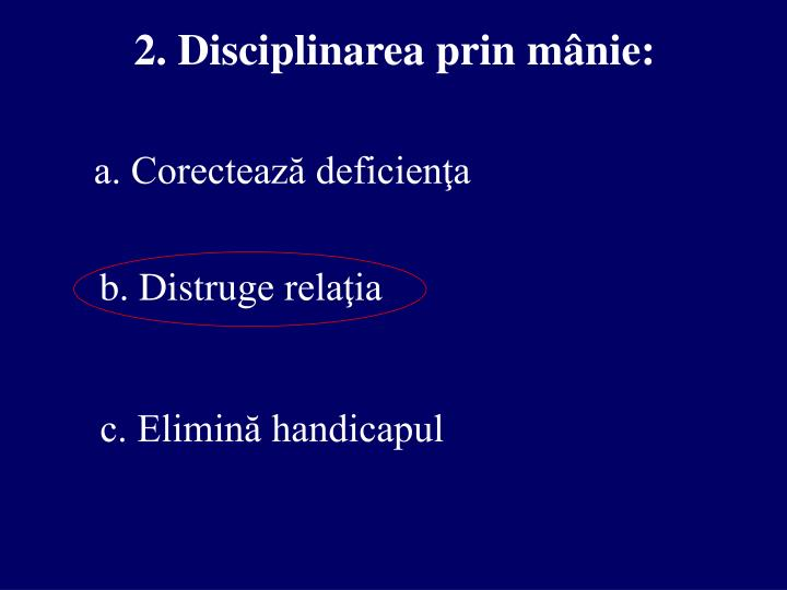2. Disciplinarea prin mânie: