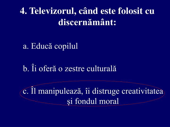 4. Televizorul, când este folosit cu discernământ: