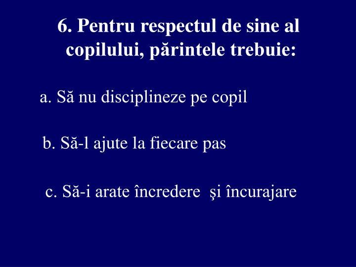 6. Pentru respectul de sine al