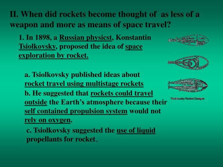 II. When did rockets become thought of  as less of a weapon and more as means of space travel?