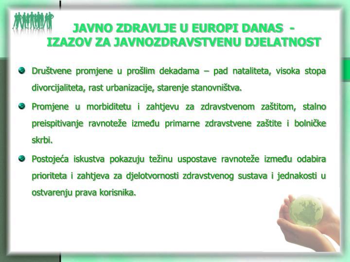 JAVNO ZDRAVLJE U EUROPI DANAS  -                 IZAZOV ZA JAVNOZDRAVSTVENU DJELATNOST