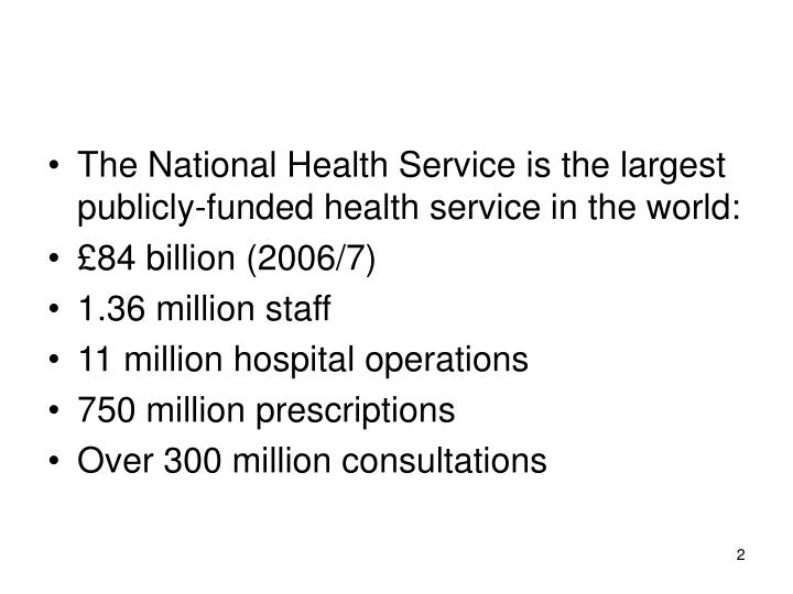 The National Health Service is the largest publicly-funded health service in the world: