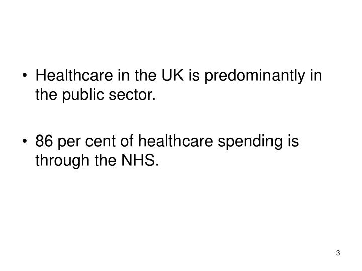 Healthcare in the UK is predominantly in the public sector.