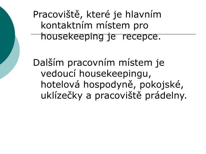 Pracoviště, které je hlavním kontaktním místem pro housekeeping je  recepce.