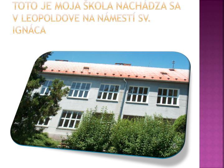 Toto je moja škola Nachádza sa