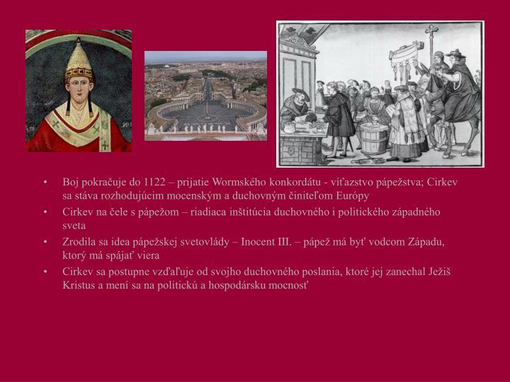 Boj pokračuje do 1122 – prijatie Wormského konkordátu - víťazstvo pápežstva; Cirkev sa stáva rozhodujúcim mocenským a duchovným činiteľom Európy