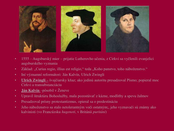 1555 – Augsburský mier – prijatie Lutherovho učenia, z Cirkvi sa vyčlenili evanjelici augsburského vyznania
