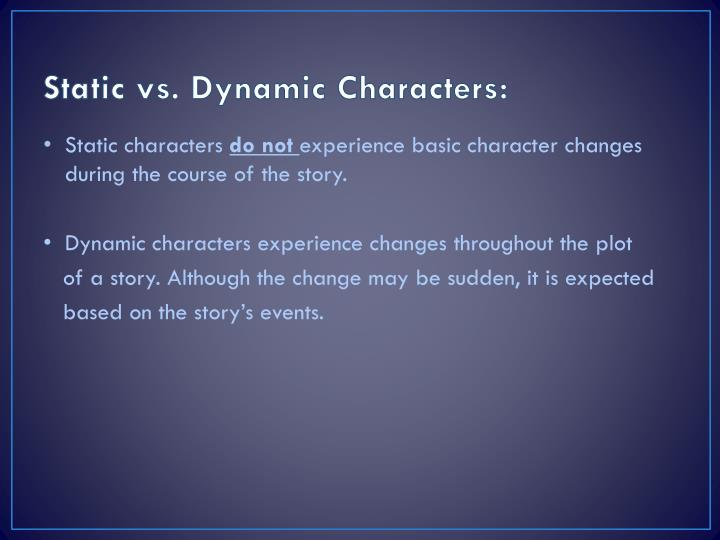 static and dynamic characters in great expectations Summary: essay discusses pip as a dynamic character in great expectations change is inevitable events are bound to happen that cause every person to change in some way during the course of their lifetime in pip's life, his chance of becoming a gentleman with great expectations is that event.