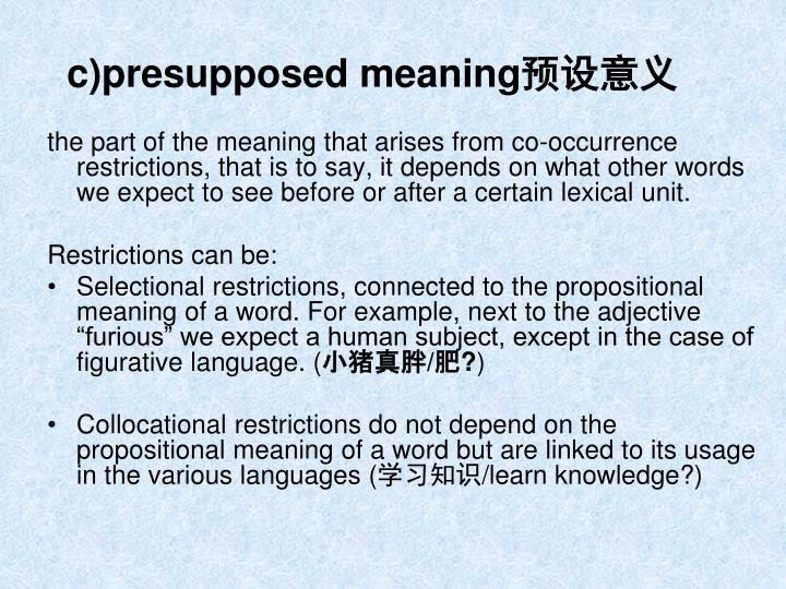 c)presupposed meaning
