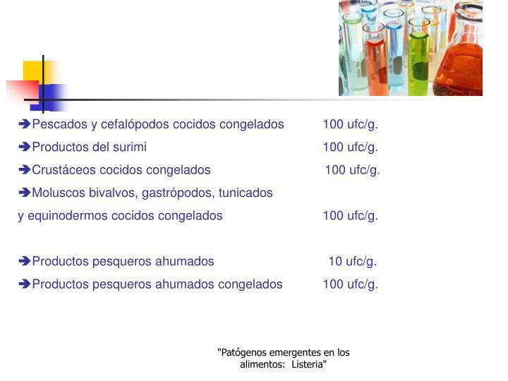 Pescados y cefalópodos cocidos congelados100 ufc/g.