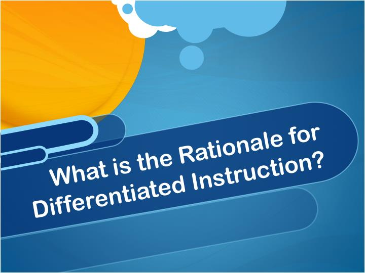 What is the Rationale for Differentiated Instruction?