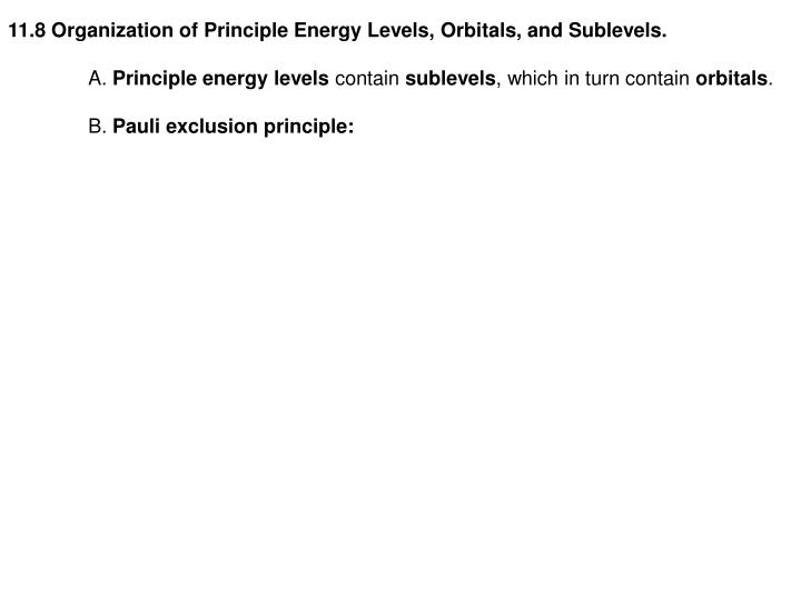 11.8 Organization of Principle Energy Levels, Orbitals, and Sublevels.