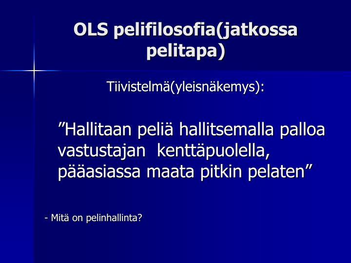 OLS pelifilosofia(jatkossa pelitapa)
