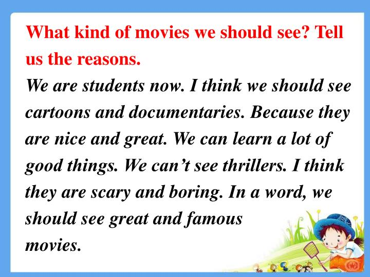 What kind of movies we should see? Tell us the reasons.