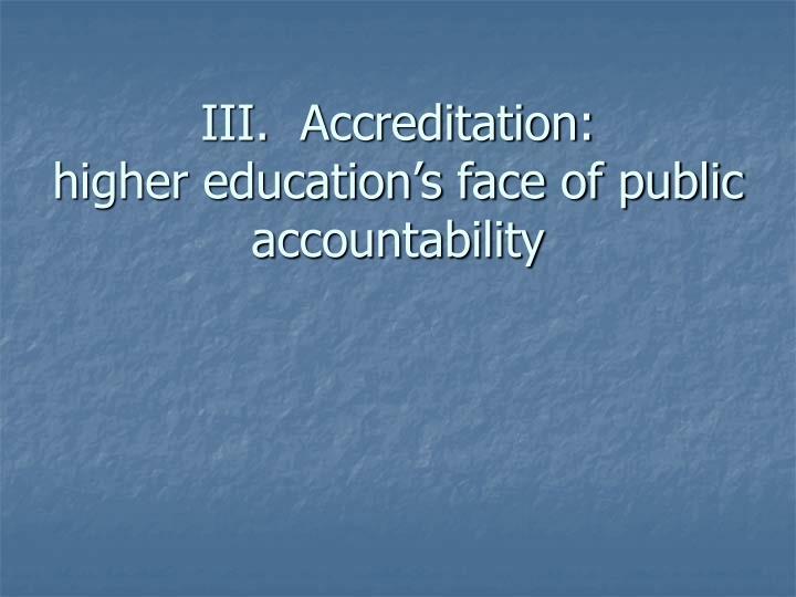 III.  Accreditation:
