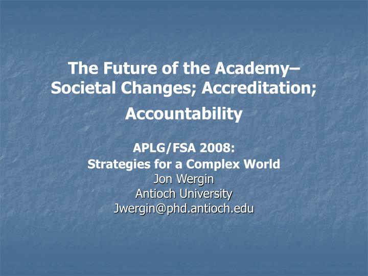 The future of the academy societal changes accreditation accountability