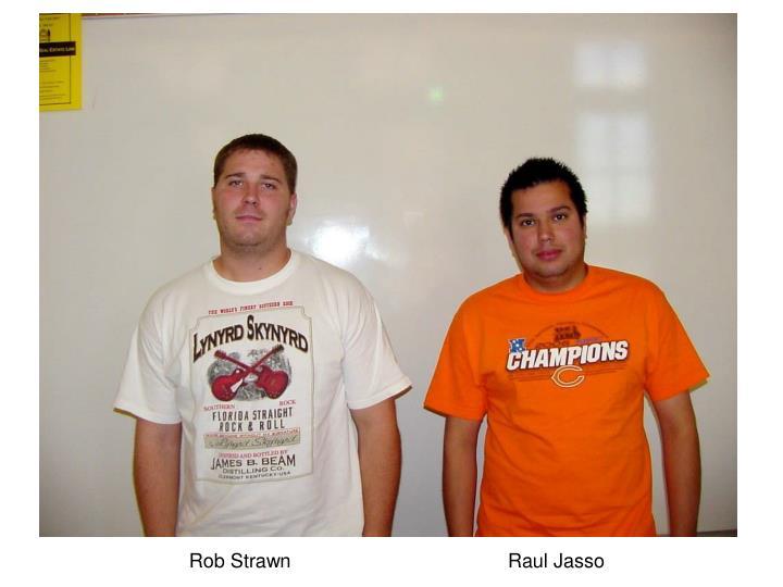 Rob Strawn    Raul Jasso