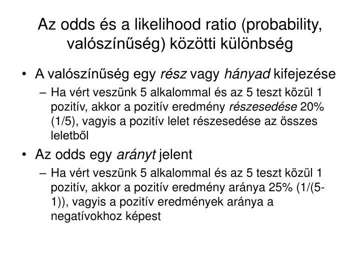 Az odds és a likelihood ratio (probability, valószínűség) közötti különbség