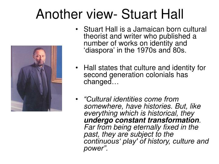 "an overview on stuart halls cultural identity Hall also saw that focusing on ""black"" as the signifier of identity could lead to  other forms  popular culture and cultural theory: an introduction."