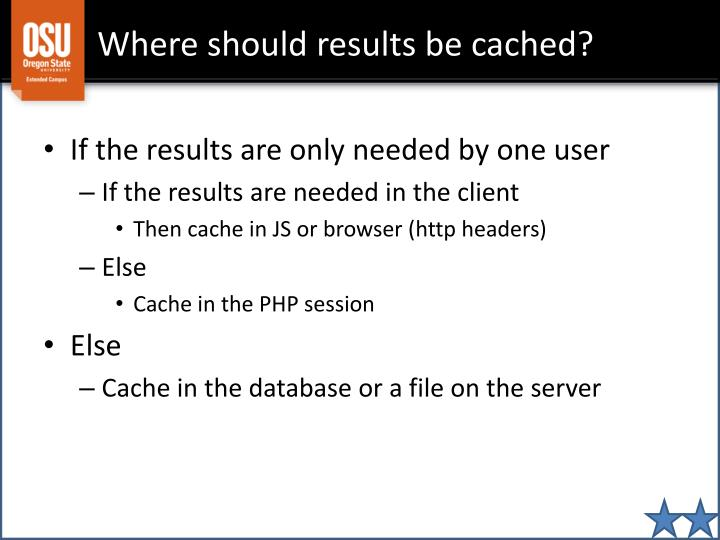 Where should results be cached?