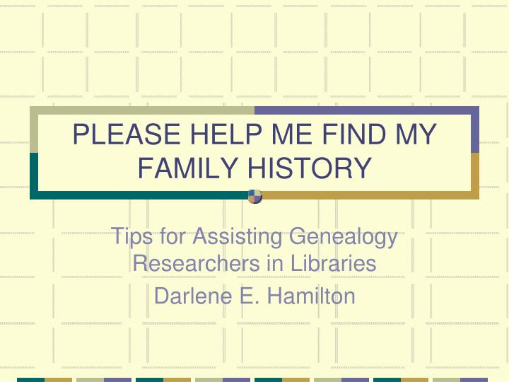 Please help me find my family history