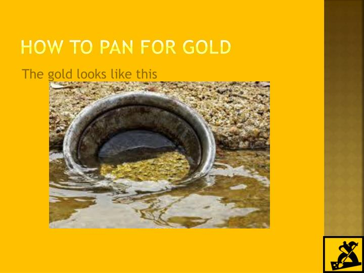 How to pan for gold