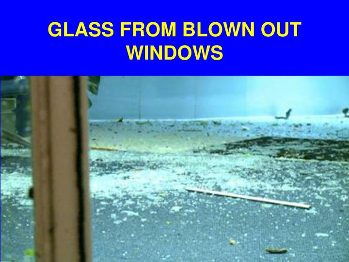 GLASS FROM BLOWN OUT WINDOWS