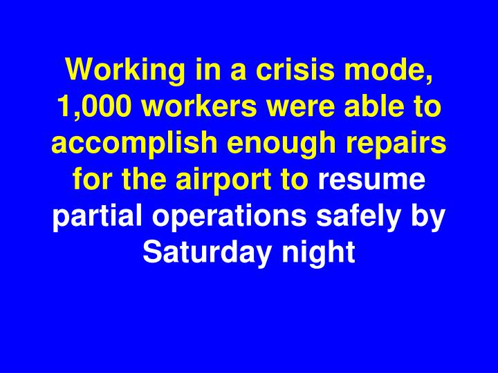 Working in a crisis mode, 1,000 workers were able to accomplish enough repairs for the airport to