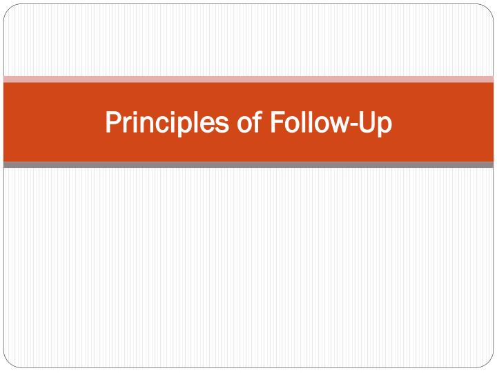 Principles of follow up