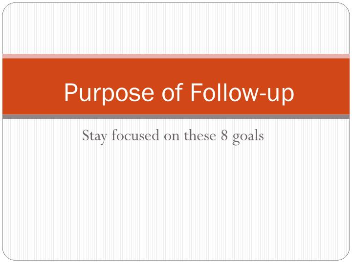 Purpose of Follow-up