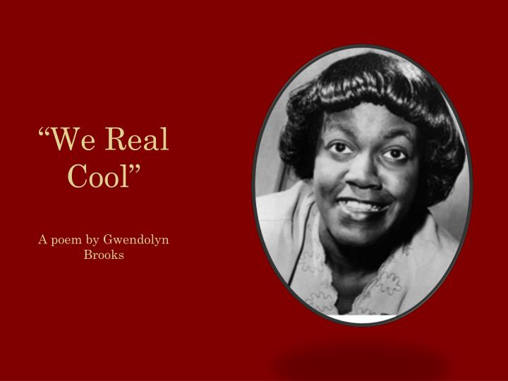 """PPT - """"We Real Cool"""" A poem by Gwendolyn Brooks PowerPoint ..."""