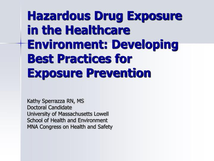 Hazardous Drug Exposure in the Healthcare Environment: Developing Best Practices for Exposure Preven...