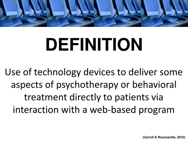 Use of technology devices to deliver some aspects of psychotherapy or behavioral treatment directly to patients via interaction with a web-based program