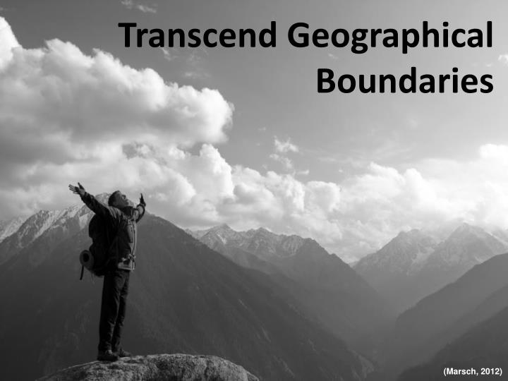 Transcend Geographical Boundaries