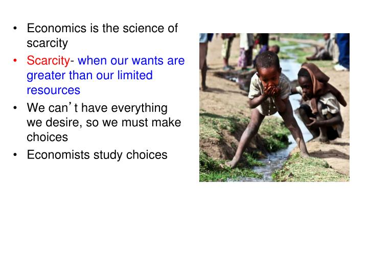 Economics is the science of scarcity