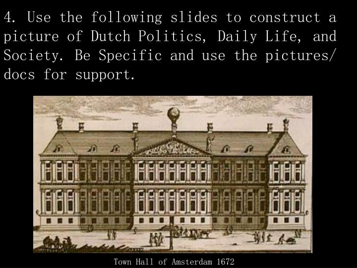 4. Use the following slides to construct a picture of Dutch Politics, Daily Life, and Society. Be Specific and use the pictures/