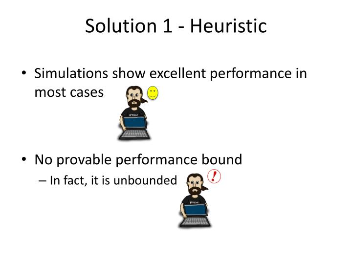 Solution 1 - Heuristic