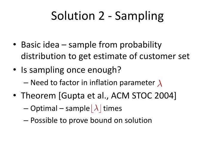 Solution 2 - Sampling