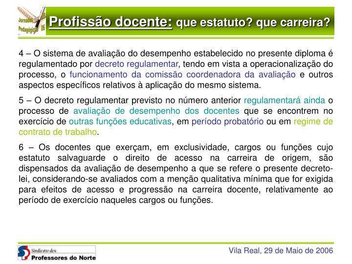 4 – O sistema de avaliação do desempenho estabelecido no presente diploma é regulamentado por