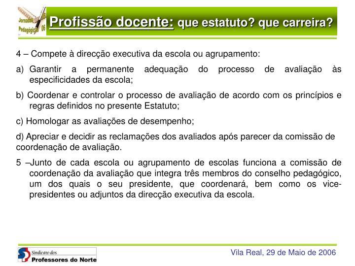 4 – Compete à direcção executiva da escola ou agrupamento: