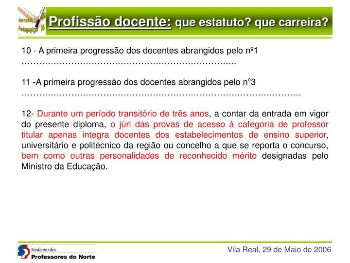 10 - A primeira progressão dos docentes abrangidos pelo nº1