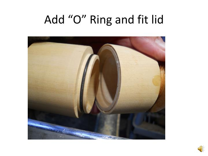 "Add ""O"" Ring and fit lid"