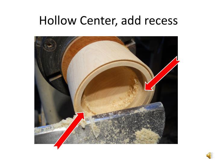 Hollow Center, add recess