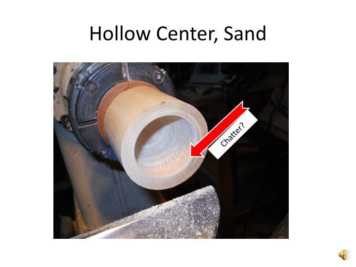 Hollow Center, Sand
