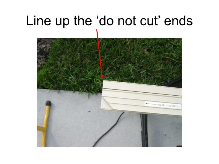 Line up the 'do not cut' ends