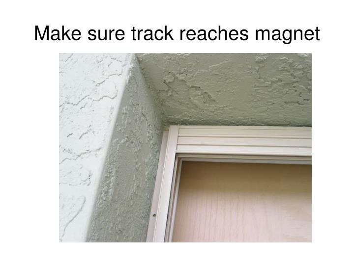 Make sure track reaches magnet